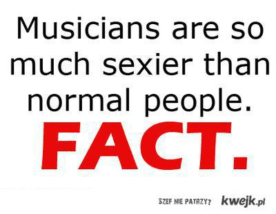Musicians are sexier...