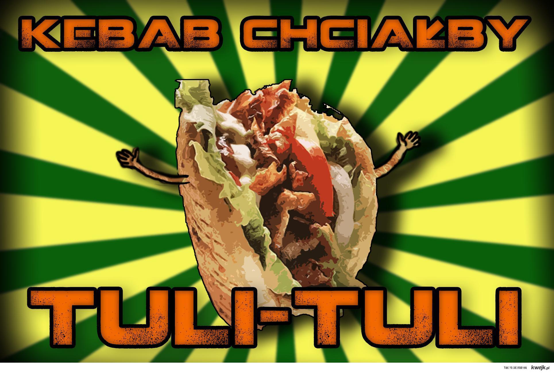 Kebab chciałby tuli -tuli