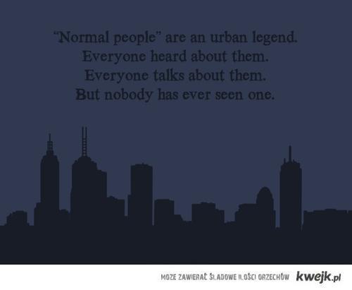 normalni ludzie to legenda miejska :P