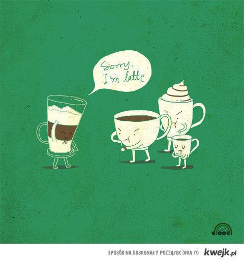 Sorry, I'm latte