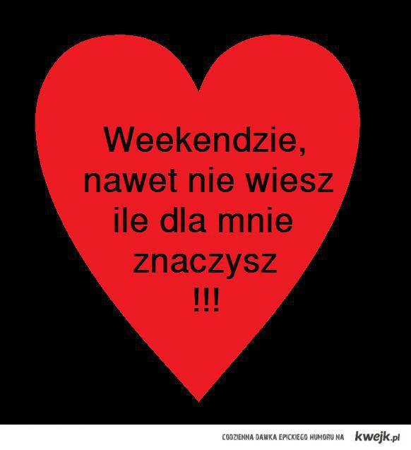 love weekend!