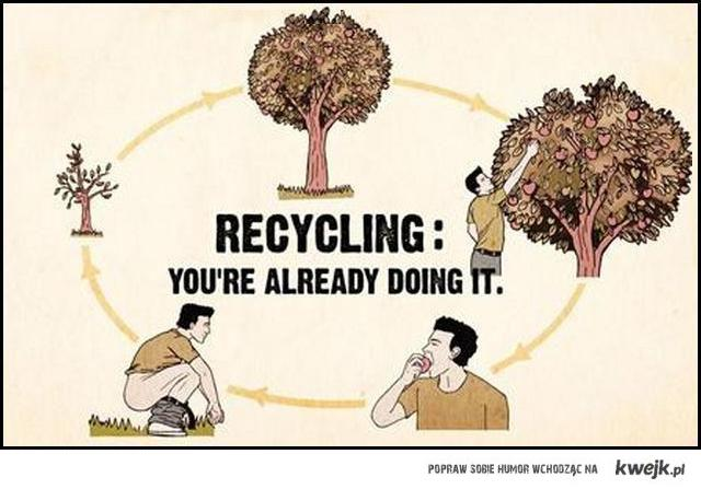 Recycling you already doing it