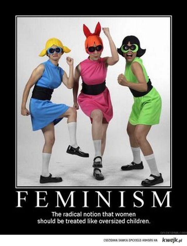 Feminizm - radykalny pogląd, że kobiety powinny być traktowane jak duże dzieci