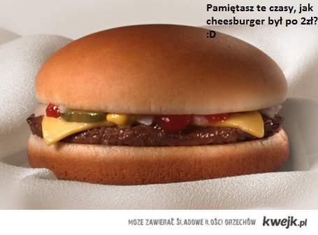 Pamiętasz te czasy, jak cheesburger był po 2 zł? :D