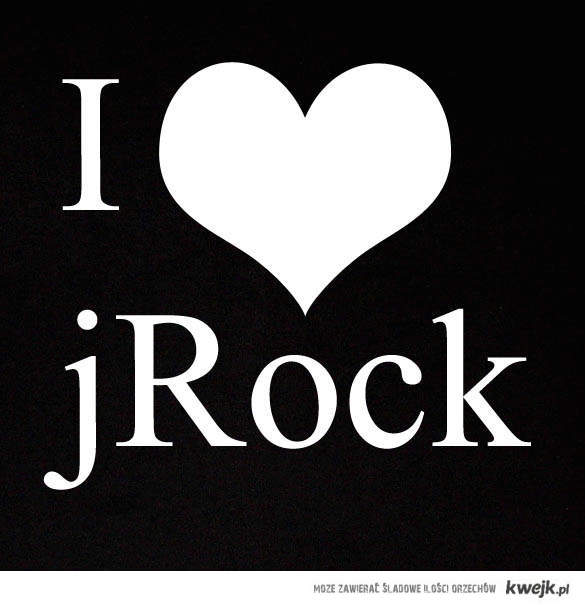 I love jRock