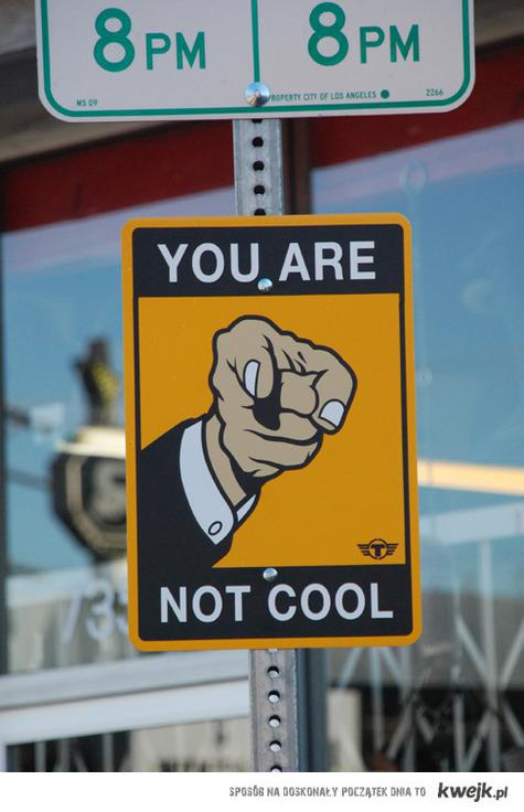 you are not cool