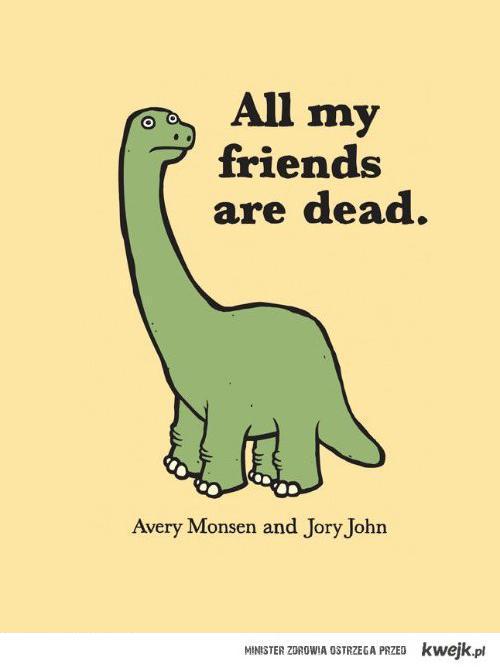wszyscy moi przyjaciele nie żyją