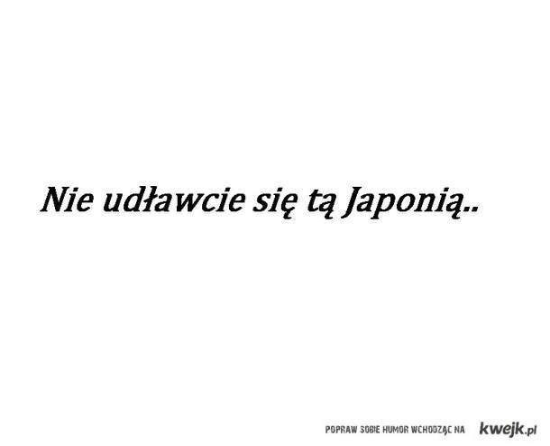 Nie udławcie się tą Japonią.
