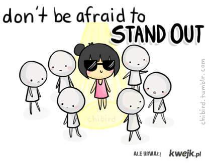 nie bój się wyróżnić z tłumu