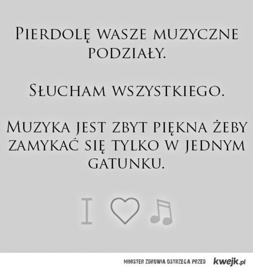 muzyka jest zbyt piękna żeby zamykać sie tylko w jednym gatunku