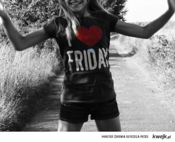 """""""I LOVE FRIDAY!"""""""