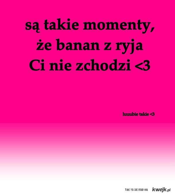 są takie momenty ♥