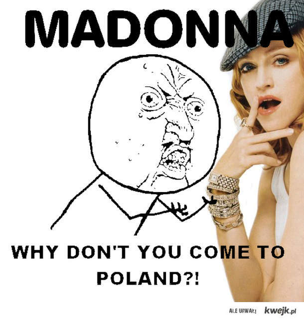Madonna - Why don't you come to Poland?!