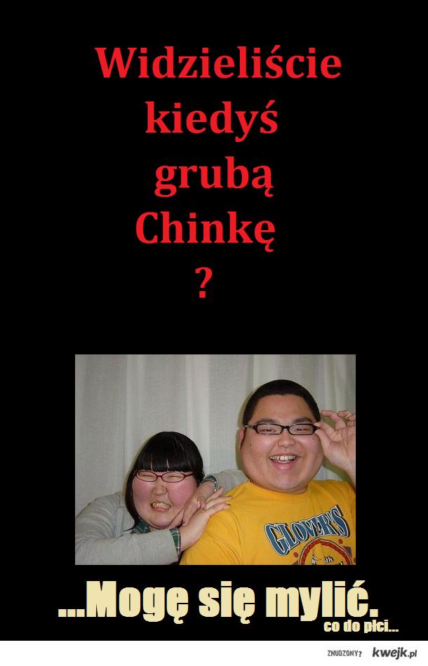 Gruba Chinka :O