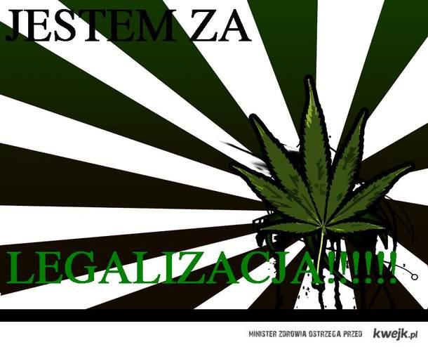 Jestem za legalizacja!
