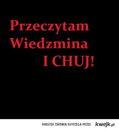 Przeczytam Wiedzmina I CHUJ!