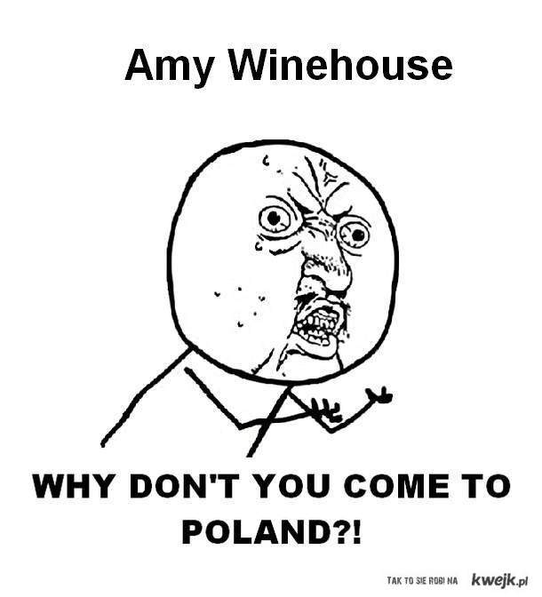 Amy Winehouse why don't you come to Poland!?