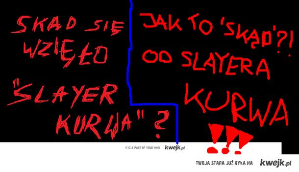 etymologia wyrażenia 'Slayer Kurwa!'