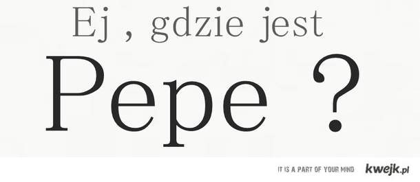 Pepe !