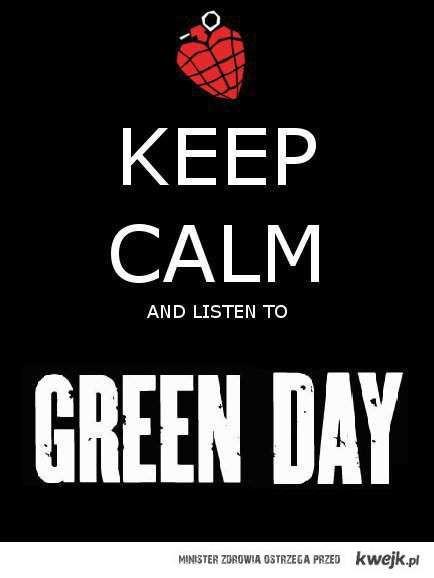 keep calm & listen to GREEN DAY!
