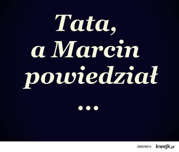 Tata, a Marcin powiedział...