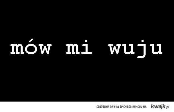 mów mi wuju