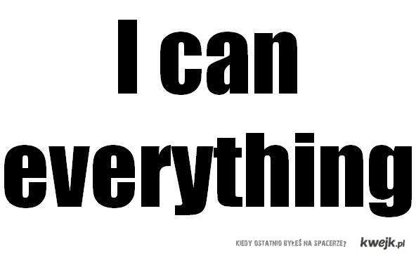 I can everything