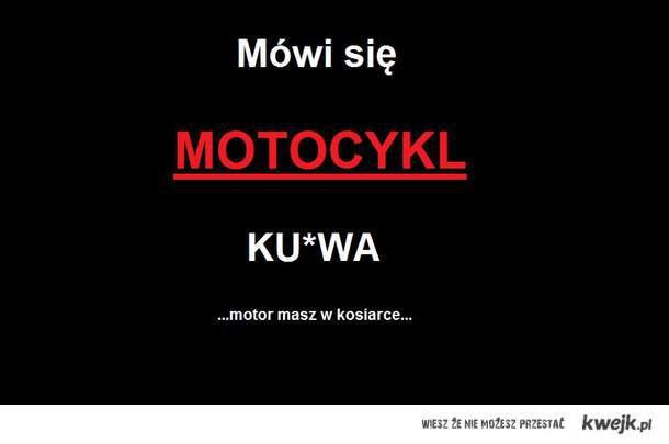mówi się MOTOCYKL!!! a nie motor...fuck...