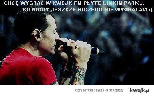 Chcę wygrać w KWEJK FM płytę Linkin Park, bo...