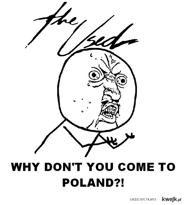 The Used - why don't you come to Poland?