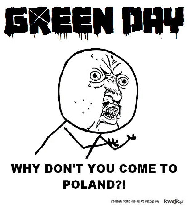 Green Day - why don't you come to Poland?!