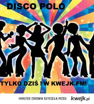 disco polo tylko dziś w kwejk.fm !