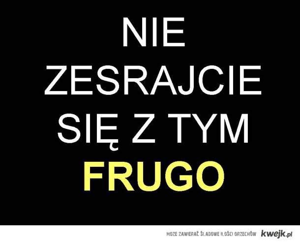 Frugo Frugo Frugo...
