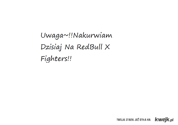 Uwaga~! Nakurwiam Dzisiaj Na RedBull X fighters!!