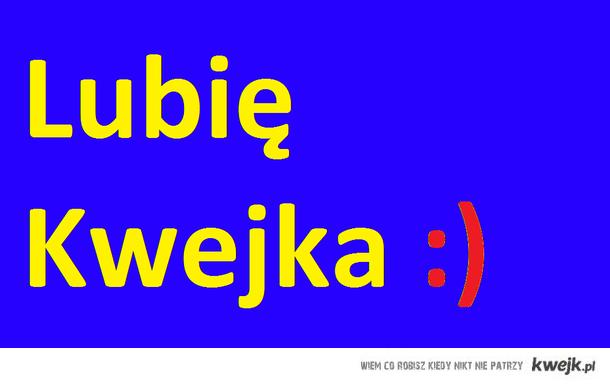 Lubię Kwejka ;)