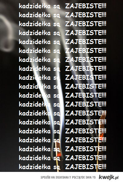 Kadzidełka są  ZAJEBISTE <333