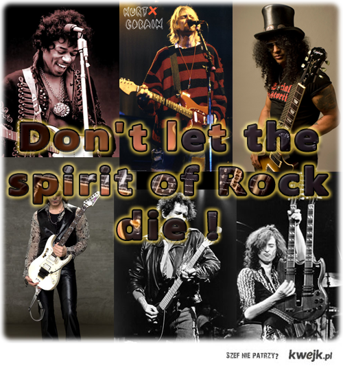 Don't let the spirit of Rock die!