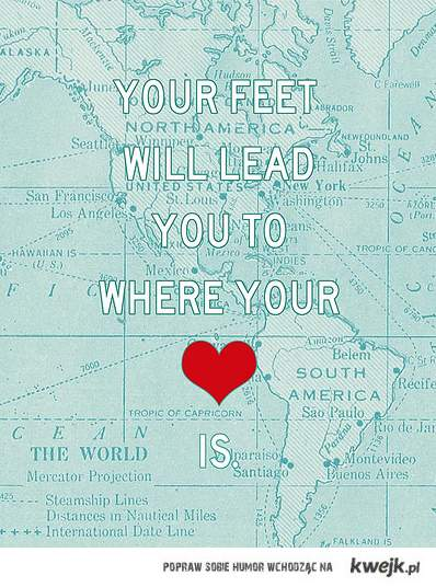 Your feet will lead you ..