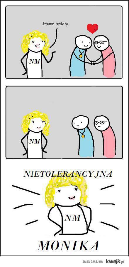 Nietolerancyjna Monika.