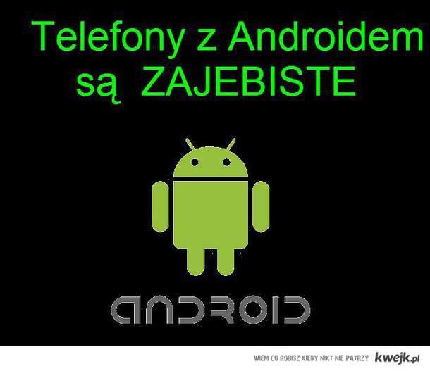 Android jest zajebisty