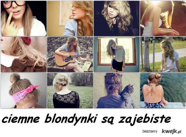 ciemne blondynki są zajebiste