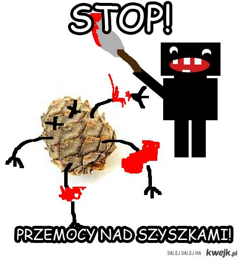 Stop przepocy nad szyszkami!