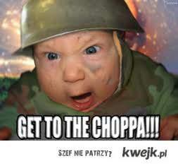 Get to the choppa!!!!