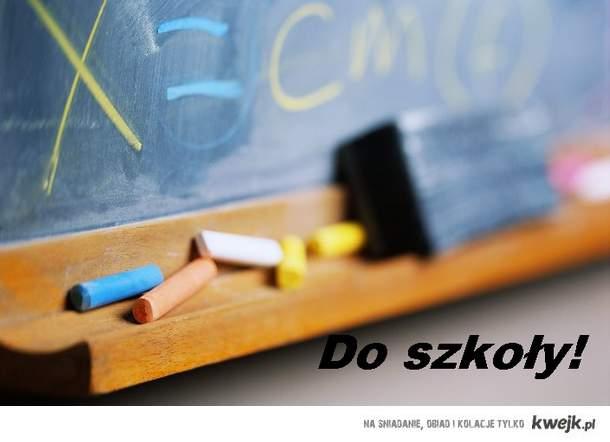 Do szkoły!