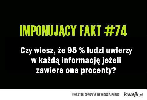 Imponujący fakt #74