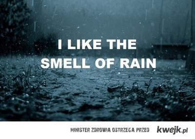lubie zapach deszczu :)