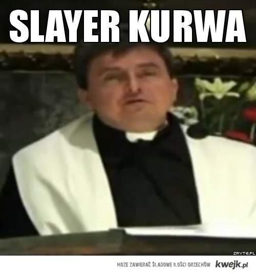 Slayer KURWA !!!