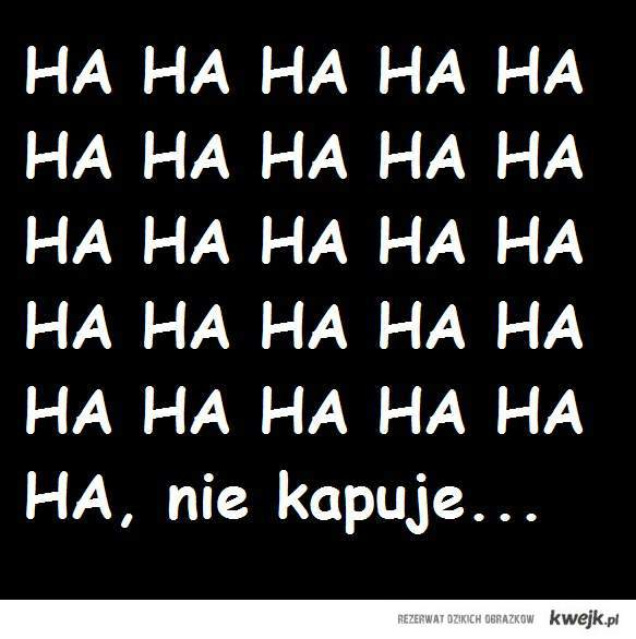 HA HA HA HA...
