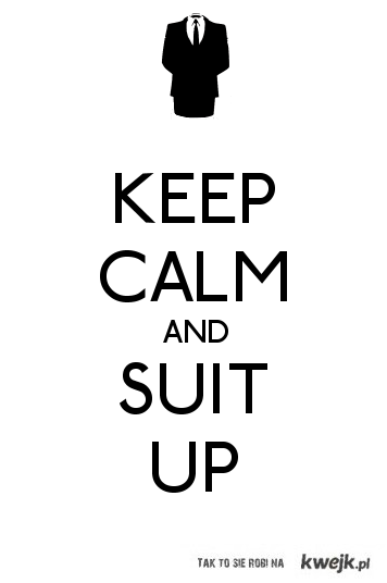 stay calm and suit up !