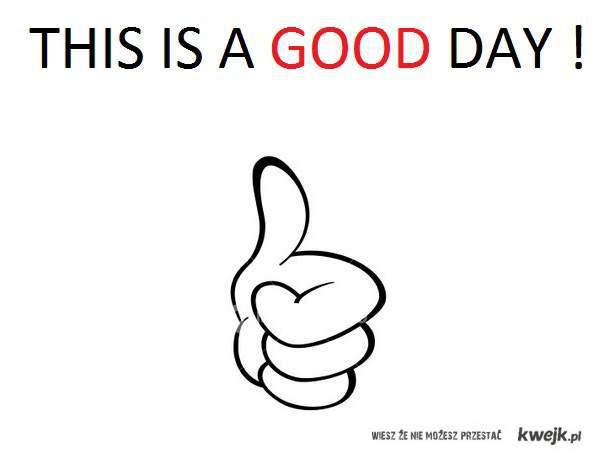 GOOD DAY !